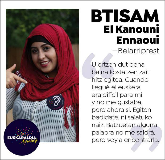 """Btisam El Kanouni, belarriprest: """"Ulertzen dut dena baina kostatzen zait hitz egitea"""""""